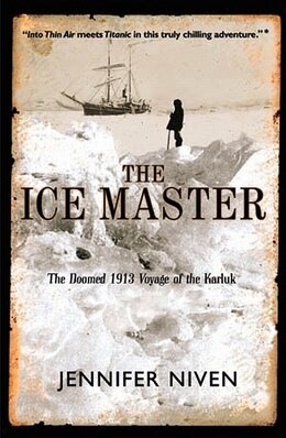 Book The Ice Master: The Doomed 1913 Voyage of the Karluk by Jennifer Niven