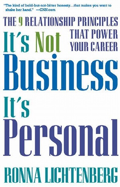 It's Not Business, It's Personal: The 9 Relationship Principles That Power Your Career by Ronna Lichtenberg