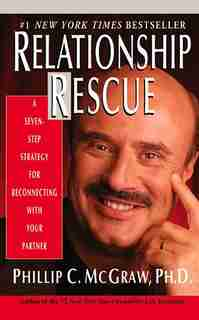 Relationship Rescue: A Seven-step Strategy For Reconnecting With Your Partner by Phillip C. Mcgraw
