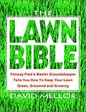 The Lawn Bible: How To Keep It Green, Groomed, And Growing Every Season Of The Year by David R. Mellor