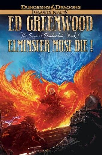 Elminster Must Die: The Sage Of Shadowdale, Book I by Ed Greenwood