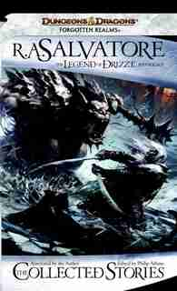 The Collected Stories: The Legend Of Drizzt: The Legend Of Drizzt by R.A. SALVATORE