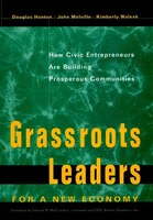 Grassroots Leaders for a New Economy: How Civic Entrepreneurs Are Building Prosperous Communities