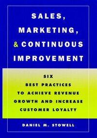 Sales, Marketing, and Continuous Improvement: Six Best Practices to Achieve Revenue Growth and…