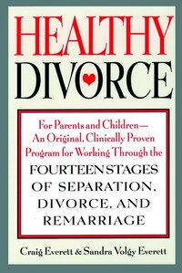Healthy Divorce: For Parents And Children--an Original, Clinically Proven Program For Working…