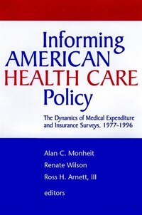 Informing American Health Care Policy: The Dynamics of Medical Expenditure and Insurance Surveys…