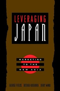 Leveraging Japan: Marketing to the New Asia