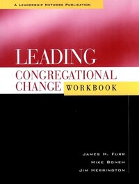 Leading Congregational Change Workbook: A Practical Guide for the Transformational Journey