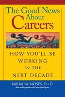 The Good News About Careers: How You'll Be Working in the Next Decade