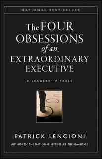 The Four Obsessions of an Extraordinary Executive: A Leadership Fable by Patrick M. Lencioni