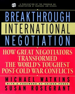 Book Breakthrough International Negotiation: How Great Negotiators Transformed the Worlds Toughest Post… by Michael Watkins