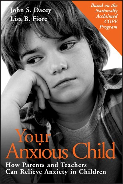 Your Anxious Child: How Parents and Teachers Can Relieve Anxiety in Children by John S. Dacey