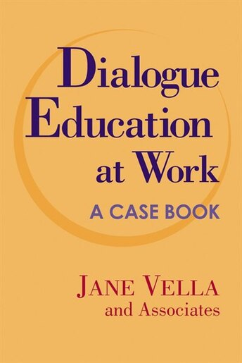 Dialogue Education at Work: A Case Book by Jane Vella