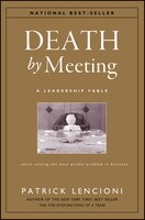 Book Death by Meeting: A Leadership Fable...About Solving the Most Painful Problem in Business by Patrick M. Lencioni