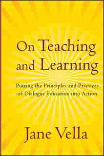 On Teaching and Learning: Putting the Principles and Practices of Dialogue Education into Action by Jane Vella