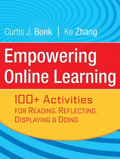 Empowering Online Learning: 100+ Activities for Reading, Reflecting, Displaying, and Doing by Curtis J. Bonk