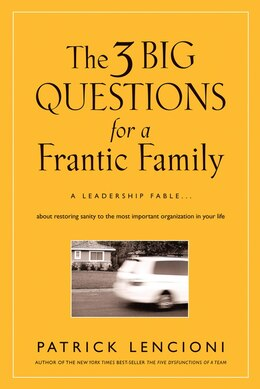 Book The Three Big Questions for a Frantic Family: A Leadership Fable? About Restoring Sanity To The… by Patrick M. Lencioni