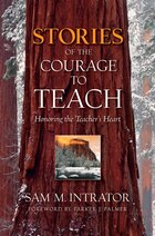 Stories Of The Courage To Teach: Honoring the Teachers Heart, paperback reprint
