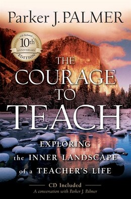 Book The Courage To Teach: Exploring the Inner Landscape of a Teachers Life by Parker J. Palmer