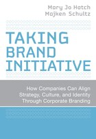Taking Brand Initiative: How Companies Can Align Strategy, Culture, And Identity Through Corporate…