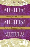 Alleluia!: Messages for Children on Lent and Easter Themes