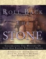 Roll Back the Stone: Celebrating the Mystery of Lent and Easter Through Drama