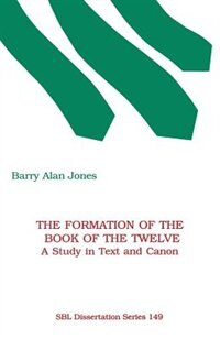 The Formation of the Book of the Twelve:A Study in Text & Canon
