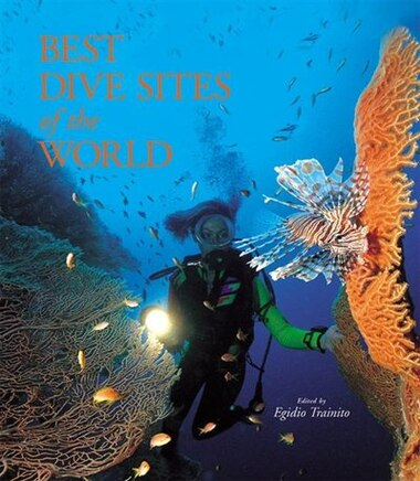 The Best Dive Sites of the World by Egidio Trainito