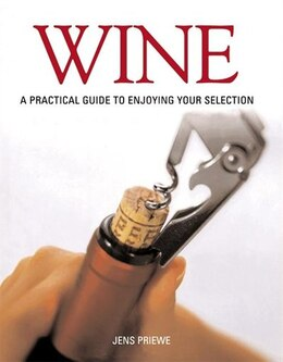 Book Wine: A Practical Guide To Enjoying Your Selection by Jens Priewe