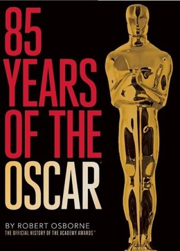 Book 85 Years of the Oscar: The Official History of the Academy Awards by Robert Osborne