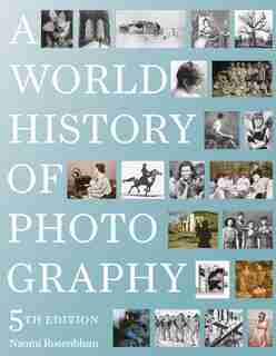 A World History Of Photography: 5th Edition by Naomi Rosenblum