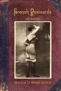 French Postcards: An Album of Vintage Erotica