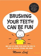 Brushing Your Teeth Can Be Fun: And Lots Of Other Good Ideas For How To Grow Up Healthy, Strong…