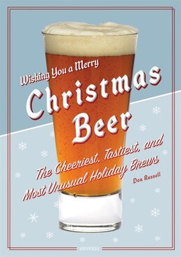 Book Christmas Beer: The Cheeriest, Tastiest, And Most Unusual Holiday Brews by Don Russell
