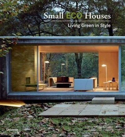 Small Eco Houses: Living Green In Style by Cristina Paredes Benitez