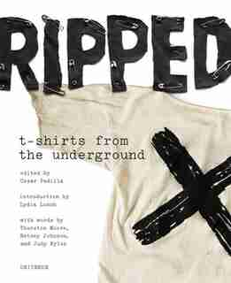 Ripped: T-shirts From The Underground by Cesar Padilla