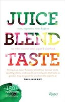 Juice. Blend. Taste.: 150+ Recipes By Experts From Around The World