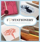 I Heart Stationery: Fresh Inspirations For Handcrafted Cards, Note Cards, Journals, & Other Paper…