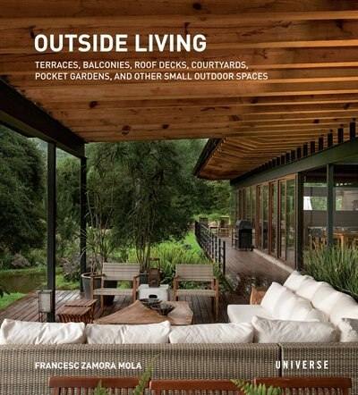 Outside Living: Terraces, Balconies, Roof Decks, Courtyards, Pocket Gardens, And Other Small Outdoor Spaces by Francesc Zamora Mola