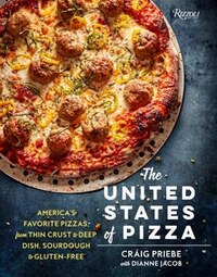 The United States Of Pizza: America's Favorite Pizzas, From Thin Crust To Deep Dish, Sourdough To…