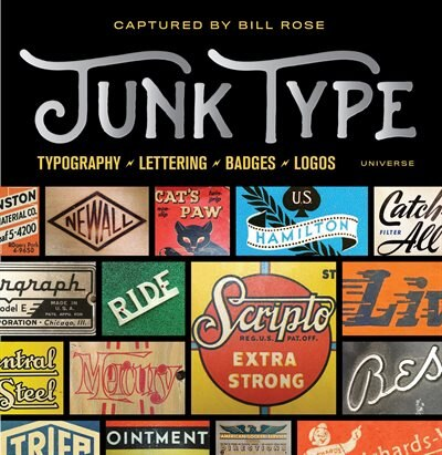Junk Type: Typography - Lettering - Badges - Logos by Bill Rose