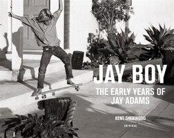Jay Boy: The Early Years Of Jay Adams