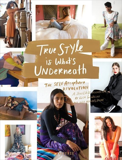 True Style Is What's Underneath: The Self-acceptance Revolution by Elisa Goodkind