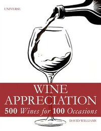 Wine Appreciation: 500 Wines For 100 Occasions