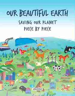 Our Beautiful Earth: Saving Our Planet Piece By Piece by Giancarlo Macri