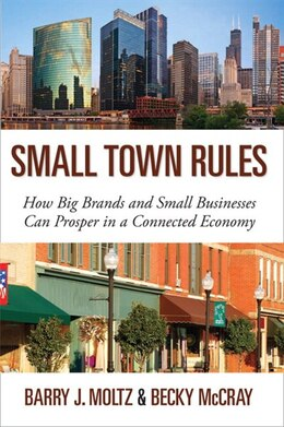 Book Small Town Rules: How Big Brands And Small Businesses Can Prosper In A Connected Economy by Barry J. Moltz