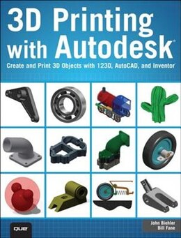 Book 3d Printing With Autodesk: Create And Print 3d Objects With 123d, Autocad And Inventor by John Biehler