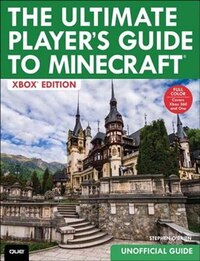 The Ultimate Player's Guide To Minecraft - Xbox Edition: Covers Both Xbox 360 And Xbox One Versions