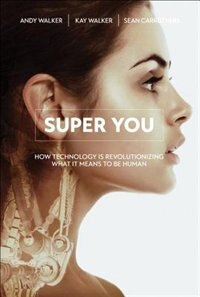 Super You: How Technology Is Revolutionizing What It Means To Be Human by Andy Walker