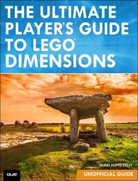 The Ultimate Player's Guide To Lego Dimensions [unofficial Guide]